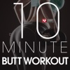 10 Minute - Butt Workout - Ep - Power Music Workout