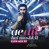 Ae Dil Hai Mushkil Club Mix By DJ Kiran Kamath Single