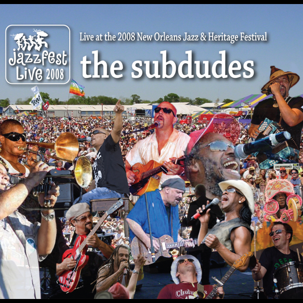 Live at 2008 New Orleans Jazz & Heritage Festival by The Subdudes on iTunes