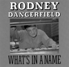 What's In a Name - Rodney Dangerfield