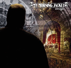 My Morning Jacket: Evil Urges