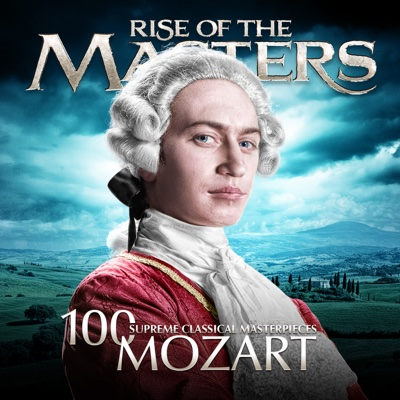 Mozart - 100 Supreme Classical Masterpieces: Rise of the Masters - Various Artists album