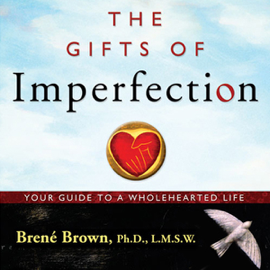 The Gifts of Imperfection: Let Go of Who You Think You're Supposed to Be and Embrace Who You Are (Unabridged) audiobook