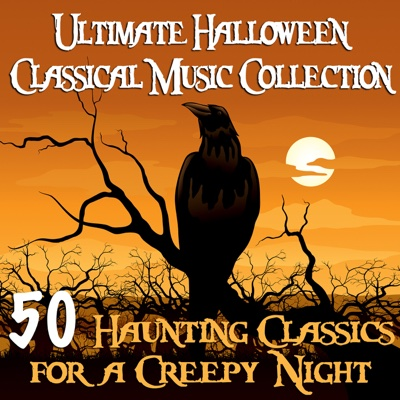 Ultimate Halloween Classical Music Collection - 50 Haunting Classics for a Creepy Night - Various Artists album