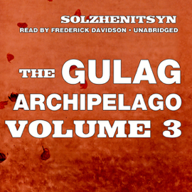 The Gulag Archipelago: Volume III: Katorga, Exile, Stalin Is No More (Unabridged) audiobook