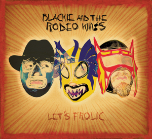 Blackie & The Rodeo Kings - Silver Dreams