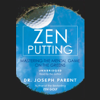 Dr. Joseph Parent - Zen Putting: Mastering the Mental Game on the Greens (Unabridged) portada