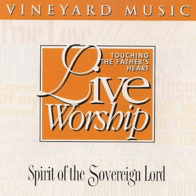 Spirit of the Sovereign Lord - Touching the Father's Heart, Vol. 21 - Vineyard Music