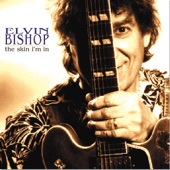 Elvin Bishop - The Skin They're In