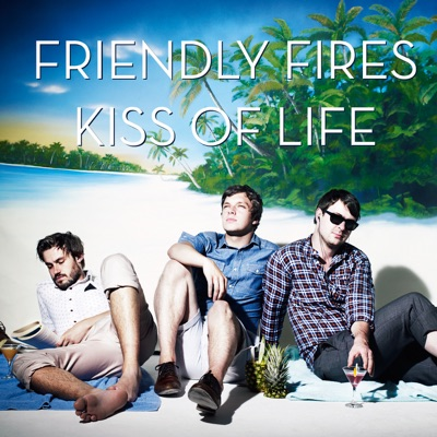 Kiss of Life - Single - Friendly Fires