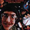 "Dare to Be Stupid - ""Weird Al"" Yankovic"
