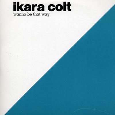 Wanna Be That Way - Single - Ikara Colt