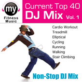 Top 40 DJ Mix, Vol. 1 (Non-Stop Continuous Mix for Cardio, Treadmill, Elliptical, Cycling, Running, Walking, Stair Climbing)