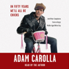 Adam Carolla - In Fifty Years We'll All Be Chicks...: . . . And Other Complaints from an Angry Middle-Aged White Guy  artwork