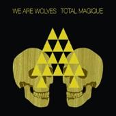 We Are Wolves - Magique