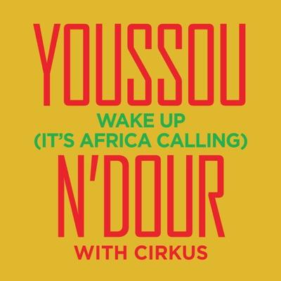 Wake Up (feat. Cirkus) - Single - Youssou N'dour