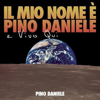 Il Mio Nome E' Pino Daniele e Vivo Qui - Pino Daniele