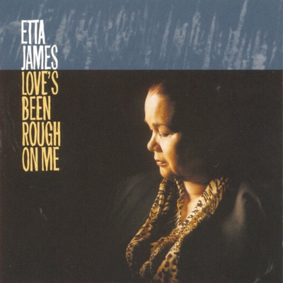 Love's Been Rough On Me - Etta James