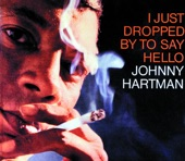 JOHNNY HARTMAN, ILLINOIS JACQUET - I JUST DROPPED BY TO SAY HELLO
