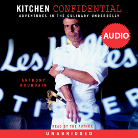 Kitchen Confidential: Adventures in the Culinary Underbelly (Unabridged) audiobook