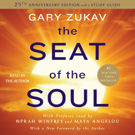 The Seat of the Soul: 25th Anniversary Edition (Unabridged) - Gary Zukav MP3 Download