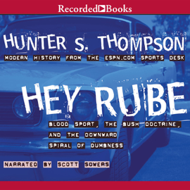 Hey Rube: Blood Sport, The Bush Doctrine, And the Downward Spiral of Dumbness (Unabridged) audiobook
