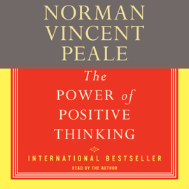 The Power of Positive Thinking: A Practical Guide to Mastering the Problems of Everyday Living - Norman Vincent Peale mp3 download