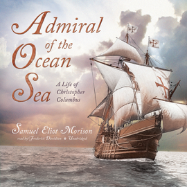 Admiral of the Ocean Sea: A Life of Christopher Columbus (Unabridged) audiobook
