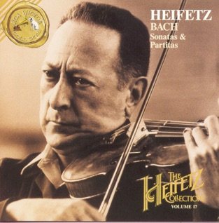 The Heifetz Collection, Volume 17 – Bach: Sonatas & Partitas – Jascha Heifetz