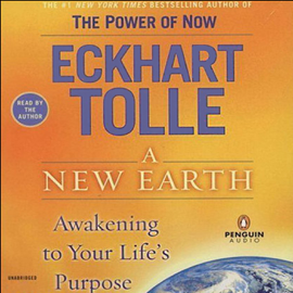 A New Earth: Awakening To Your Life's Purpose (Unabridged) - Eckhart Tolle MP3 Download