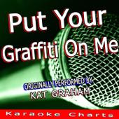Put Your Graffiti On Me (Originally Performed By Kat Graham) [Karaoke Version]