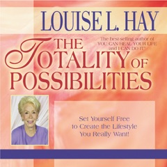 The Totality of Possibilities: Set Yourself Free to Create the Lifestyle You Really Want! (Unabridged)