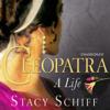 Cleopatra: A Life (Unabridged) - Stacy Schiff