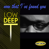 Now That I've Found You - Low Deep T