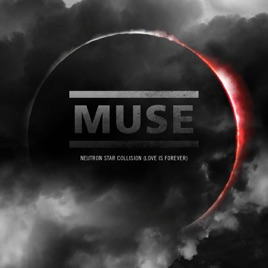 Neutron star collision [love is forever] by muse on spotify.