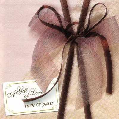 A Gift of Love - Tuck & Patti