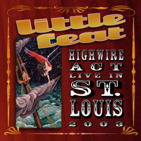 Little Feat - Highwire Act - Live In St Louis 2003 artwork