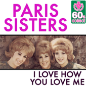I Love How You Love Me (Digitally Remastered) - The Paris Sisters