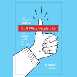 Stuff White People Like: The Definitive Guide to the Unique Taste of Millions (Unabridged) audiobook