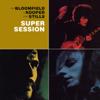 Super Session - Mike Bloomfield, Al Kooper & Stephen Stills