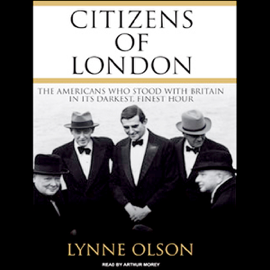 Citizens of London: The Americans Who Stood with Britain in Its Darkest, Finest Hour (Unabridged) audiobook