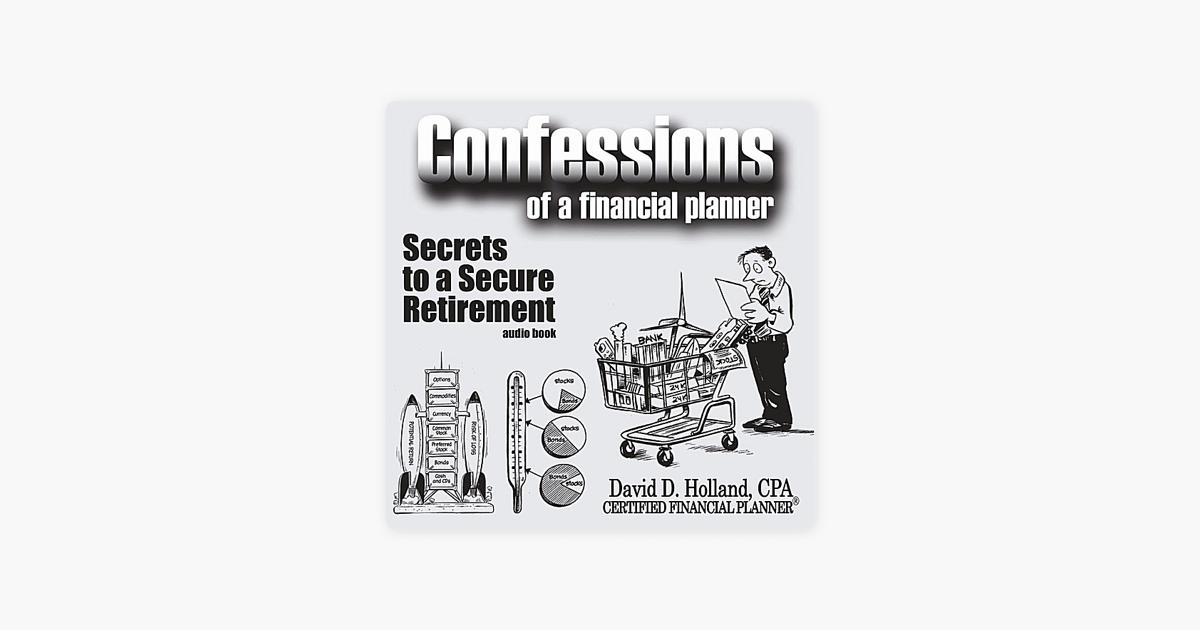 Confessions of a Financial Planner: Secrets to a Secure Retirement de  David D  Holland