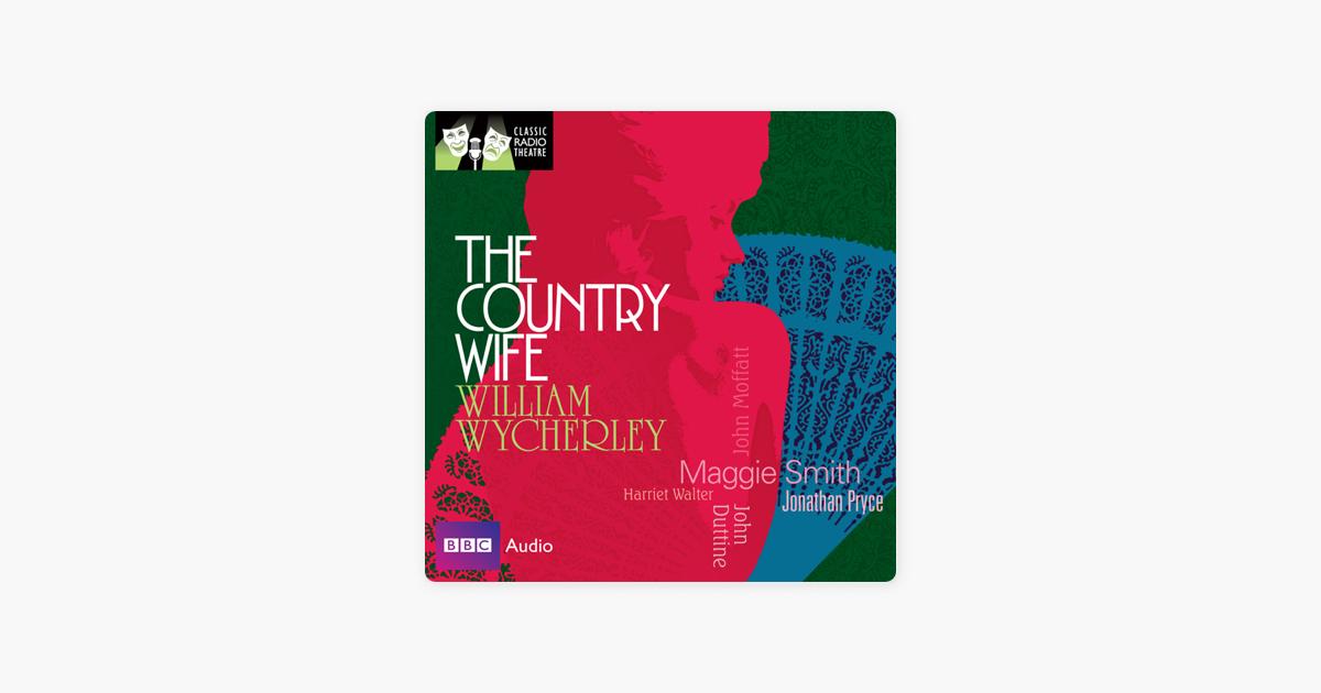 Classic Radio Theatre: The Country Wife (Dramatised) - William Wycherley
