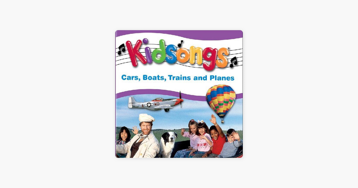 Kidsongs: Cars, Boats, Trains and Planes by Kidsongs on Apple Music