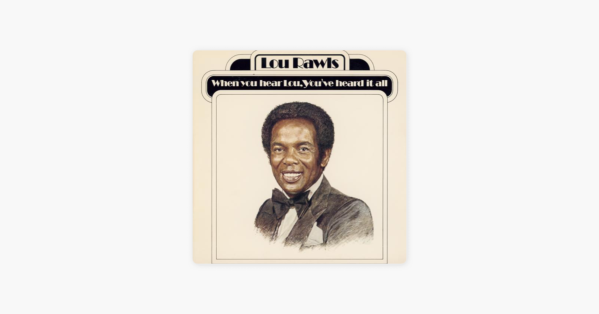 when you hear lou you ve heard it all by lou rawls on apple music