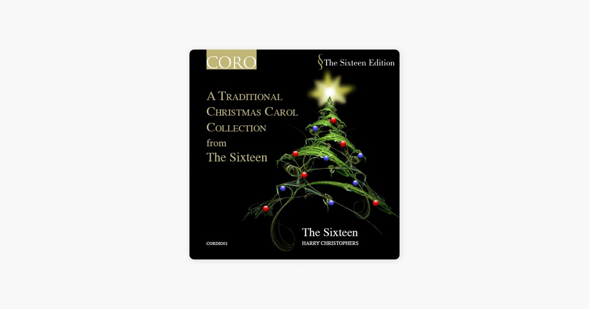 a traditional christmas carol collection from the sixteen digital only von harry christophers the sixteen bei apple music