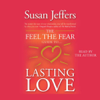 Susan Jeffers - The Feel the Fear Guide to Lasting Love: How to Create a Superb Relationship for Life (Abridged Nonfiction) artwork