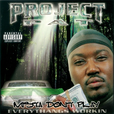 Mista Don't Play - Everythangs Workin' - Project Pat