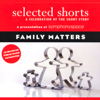 Shirley Jackson, Frank O'Connor, Toure, Rick Moody, Grace Paley - Selected Shorts: Family Matters  artwork