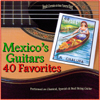 Mexico's Guitars: 40 Favorite Melodies (Performed on Classical, Spanish and Steel String Guitars) - Frank Corrales & Ben Tavera King